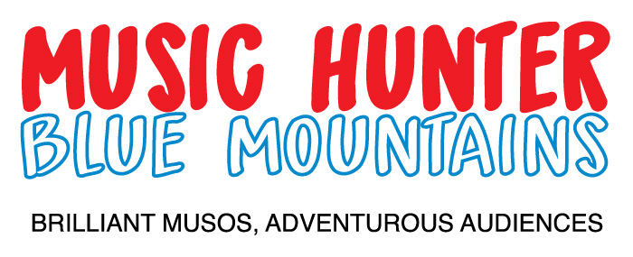 Music Hunter Blue Mountains Brilliant Muso's Adventurous Audiences.