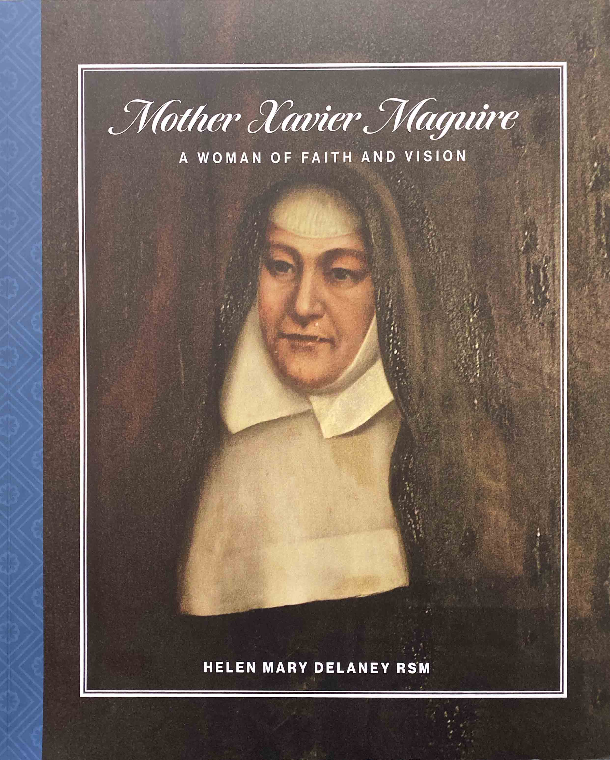 Mother Xavier Maguire - A Woman of Faith and Vision ...